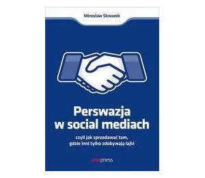 Perswazja w Social Media, czyli jak sprzedawać tam, gdzie inni zdobywają tylko lajki