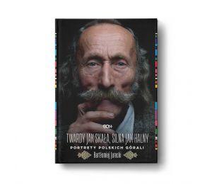 Okładka książki Twardy jak skała, silna jak halny. Portrety polskich górali