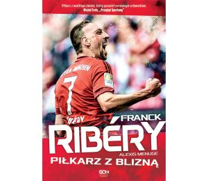 Franck Ribery. Piłkarz z blizną