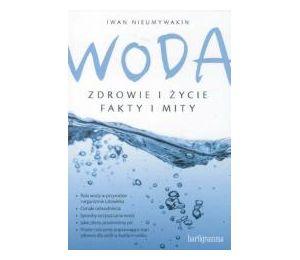 Woda. Zdrowie i życie. Fakty i mity