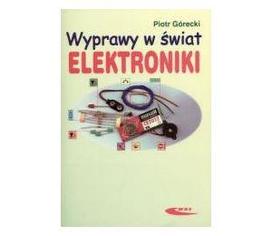 Wyprawy w świat elektroniki T.1