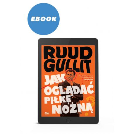 (EBOOK) Ruud Gullit. Jak oglądać piłkę nożną (WYSYŁANY DROGĄ MAILOWĄ)