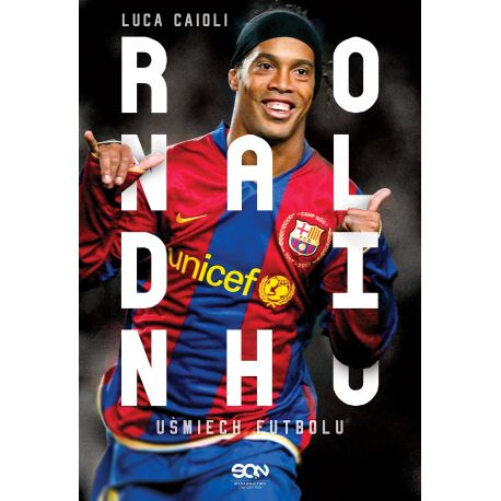 Ronaldinho. Uśmiech futbolu