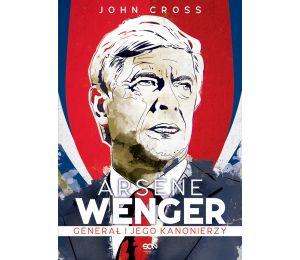 (ebook) Arsene Wenger. Generał i jego Kanonierzy