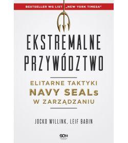 Ekstremalne przywództwo. Elitarne taktyki Navy SEALs w zarządzaniu