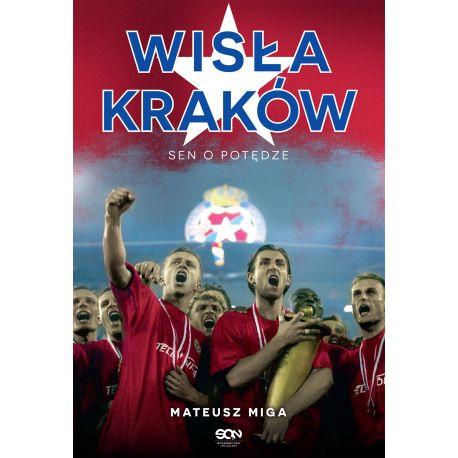 (ebook) Wisła Kraków. Sen o potędze