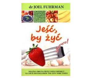 Jeść, by żyć zdrowo! (wydanie 2017)