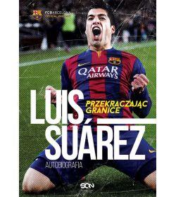 Luis Suarez. Przekraczając granice. Autobiografia
