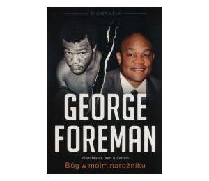 George Foreman. Bóg w moim narożniku w.2017