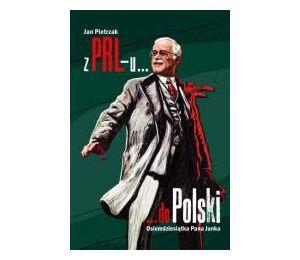 Z PRL-u do Polski. Osiemdziesiątka Pana Janka
