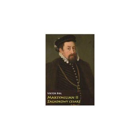 Maksymilian II Zagadkowy cesarz