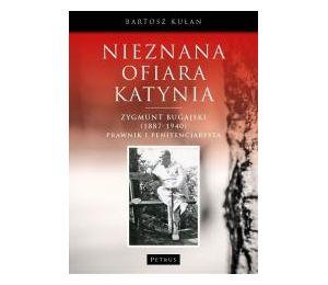 Nieznana ofiara Katynia. Zygmunt Bugajski