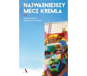 Okładka książki Najważniejszy mecz Kremla dostępnej w księgarni LaBotiga.pl