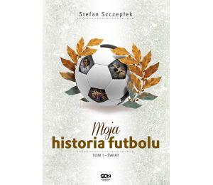 (książka powystawowa) Moja historia futbolu. T. 1. Świat (MK)