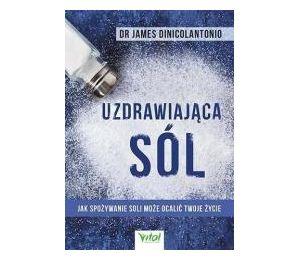 Uzdrawiająca sól. Jak spożywanie soli może ocalić