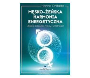 Męsko-żeńska harmonia energetyczna. Źródło zdrowia
