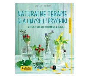 Naturalne terapie dla umysłu i psychiki. Zioła, esencje kwiatowe i olejki. Poradnik zdrowie