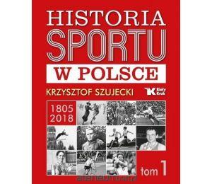 Historia sportu w Polsce 1805-2018 T.1